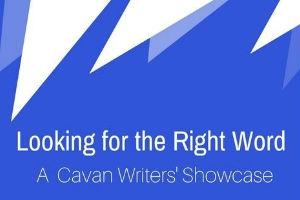 Looking for the Right Word - A Cavan Writers' Showcase