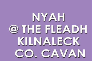 NYAH AT THE FLEADH KILNALECK