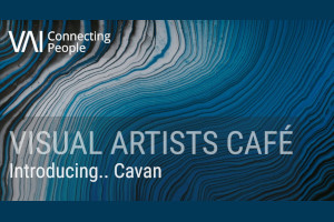 Visual Artists Café: Introducing... Cavan