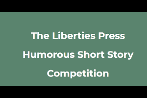The Liberties Press Humorous Short Story Competition