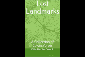 Lost Landmarks : A Collection of Cavan Voices